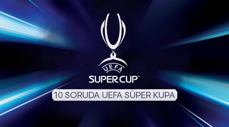 Kendine güvenenler buraya! Süper Kupa'ya ne kadar hakimsin?