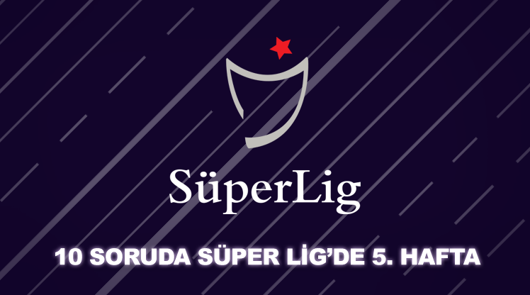 QUIZ | 10 soruda Süper Lig'de 5. hafta