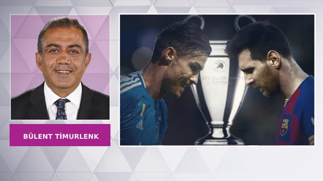 YORUM   Bülent Timurlenk'e göre Messi - Ronaldo karşılaşması