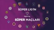 Süper Lig'in 'SÜPER' maçları: Nisan 1. Bölüm