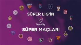 Süper Lig'in 'SÜPER' maçları: Nisan 5. Bölüm