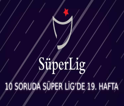 Süper Lig'in 19. haftasına ne kadar hakimsin?