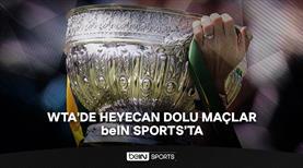 WTA'de heyecan dolu maçlar beIN SPORTS'ta